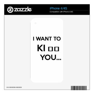 I WANT TO KI_ _ YOU SKIN FOR THE iPhone 4S
