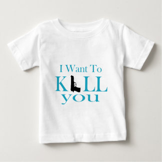 I Want To Kill You Infant T-shirt