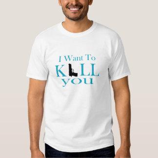 I Want To Kill You Tee Shirt