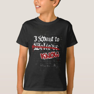 I want to know T-Shirt