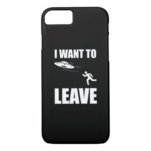 I Want To Leave Funny Alien UFO iPhone 8/7 Case