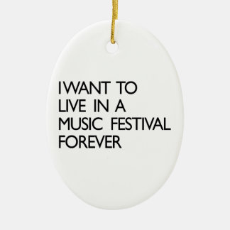 I Want to Live in a Music Festival Forever Ceramic Ornament