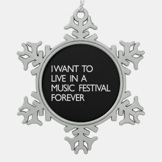 I Want to Live in a Music Festival Forever Snowflake Pewter Christmas Ornament
