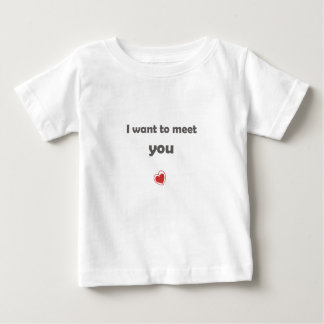 I want to meet you baby T-Shirt