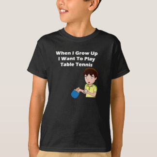 I Want To Play Table Tennis T-Shirt