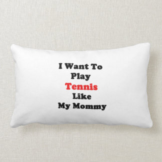 I Want To Play Tennis Like My Mommy Throw Pillow