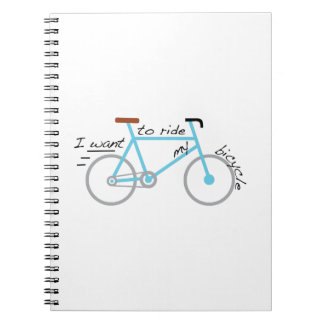 I Want To Ride My Bicycle Note Books