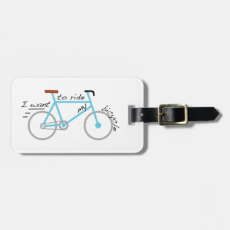 I Want To Ride My Bicycle Tag For Bags