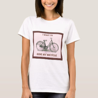 I Want To Ride My Bicycle ~ Vintage Bicycle Poster T-Shirt