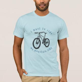 i want to ride my mountain bike! T-Shirt