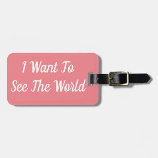 I Want To See The World Luggage Tag