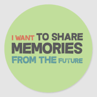I want to share memories from the future classic round sticker