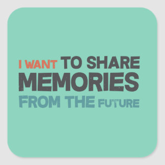 I want to share memories from the future square sticker