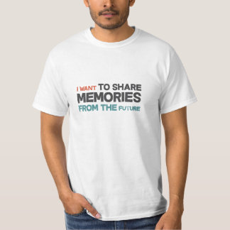 I want to share memories from the future tee shirt