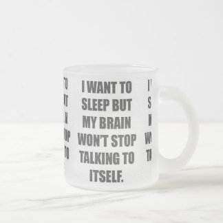 I WANT TO SLEEP BUT MY BRAIN WONT STOP TALKING TO COFFEE MUG