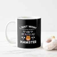 I Want To Stay Home With My Hamster Funny Quote Coffee Mug