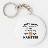 I Want To Stay Home With My Hamster Funny Quote Keychain