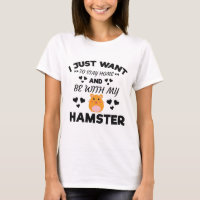 I Want To Stay Home With My Hamster Funny Quote T-Shirt