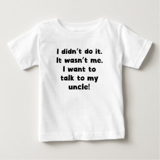 I Want To Talk To My Uncle T Shirts