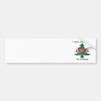 I want watermelons for Christmas Bumper Sticker