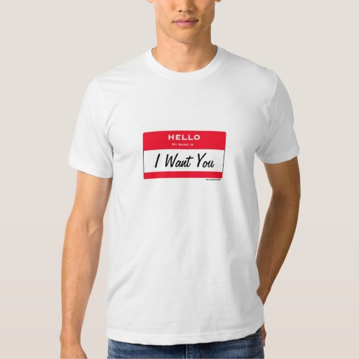 I Want You. Hello My Name Is. Humour Shirts