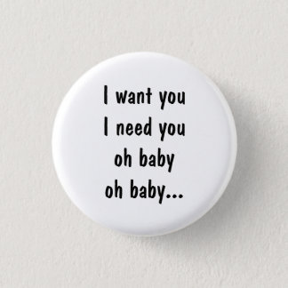 I want you I need you Button