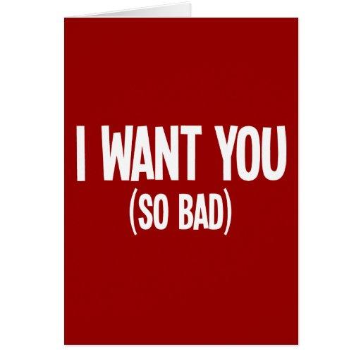 I Want You (So Bad) Greeting Card