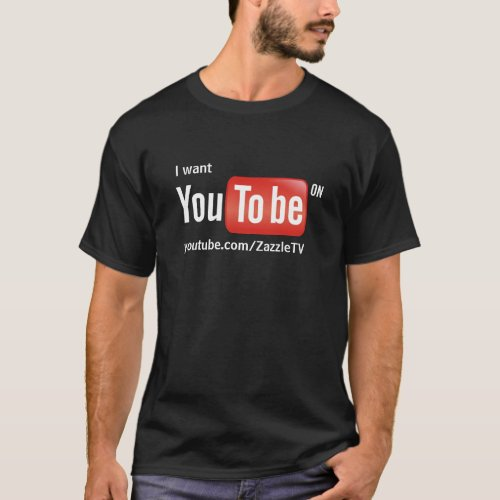 I want you to be on YouTube on dark background T_Shirt