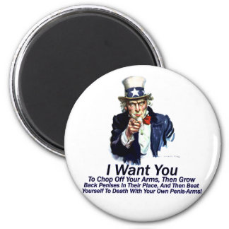 I Want You:  To Chop Off Your Arms 2 Inch Round Magnet