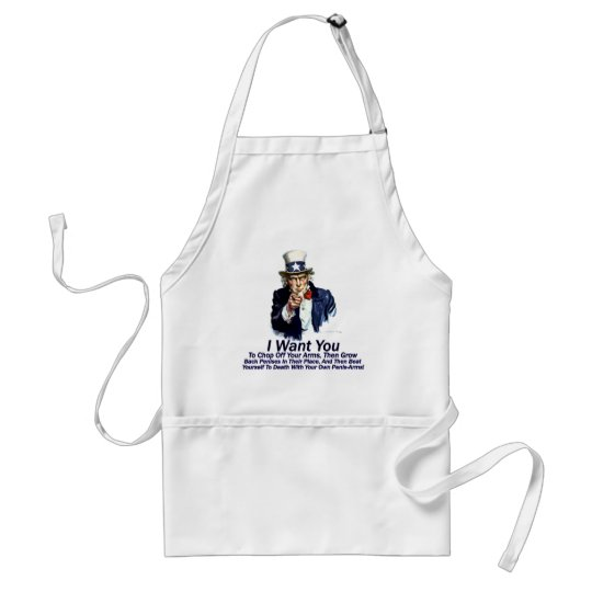 I Want You:  To Chop Off Your Arms Adult Apron