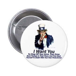 I Want You:  To Chop Off Your Arms Button