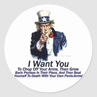 I Want You:  To Chop Off Your Arms Classic Round Sticker