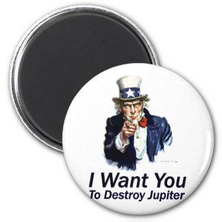 I Want You:  To Destroy Jupiter 2 Inch Round Magnet
