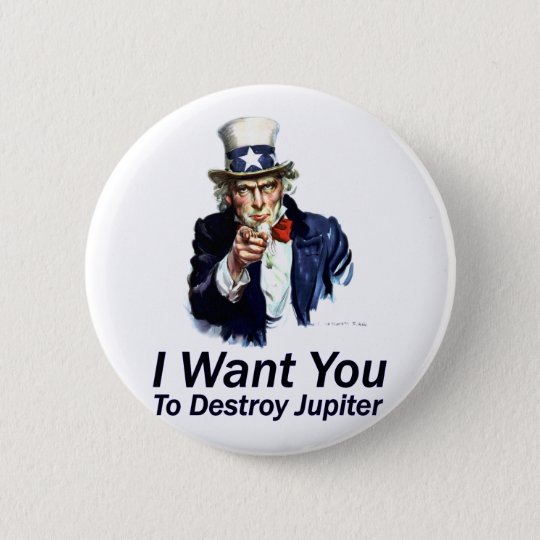 I Want You:  To Destroy Jupiter Button