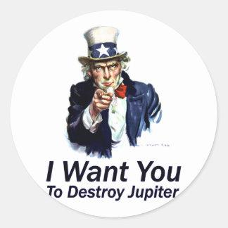 I Want You:  To Destroy Jupiter Classic Round Sticker