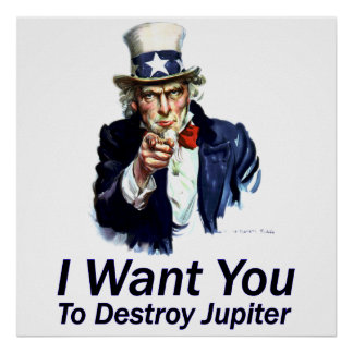 I Want You:  To Destroy Jupiter Poster