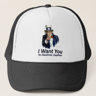 I Want You:  To Destroy Jupiter Trucker Hat