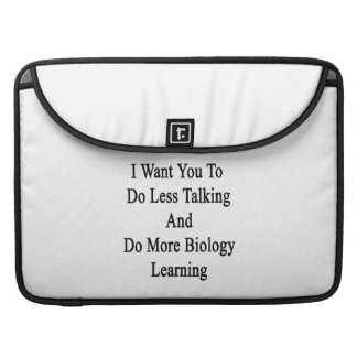 I Want You To Do Less Talking And Do More Biology Sleeves For MacBooks