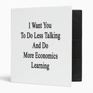 I Want You To Do Less Talking And Do More Economic 3 Ring Binders