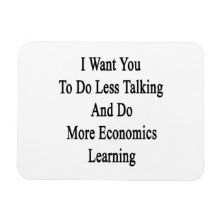 I Want You To Do Less Talking And Do More Economic Rectangular Photo Magnet