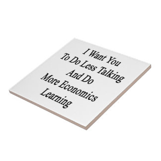 I Want You To Do Less Talking And Do More Economic Small Square Tile