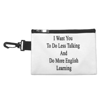 I Want You To Do Less Talking And Do More English Accessory Bag