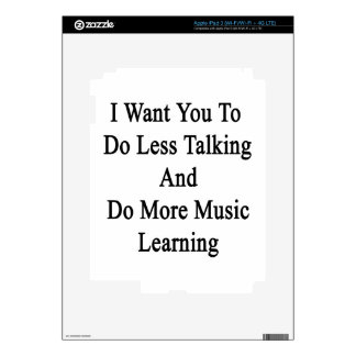 I Want You To Do Less Talking And Do More Music Le Decal For iPad 3