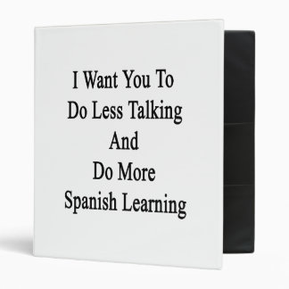 I Want You To Do Less Talking And Do More Spanish Vinyl Binder