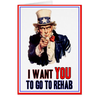 I want YOU -- to go to rehab Card