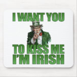 I Want You To Kiss Me I'm Irish Mousepad