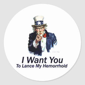 I Want You: To Lance My Hemorrhoid Classic Round Sticker