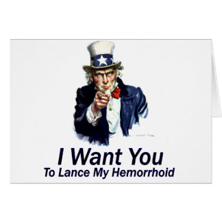 I Want You: To Lance My Hemorrhoid Greeting Card