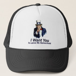 I Want You: To Lance My Hemorrhoid Trucker Hat