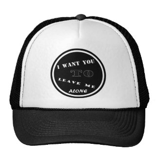 I WANT YOU TO LEAVE ME ALONE TRUCKER HAT